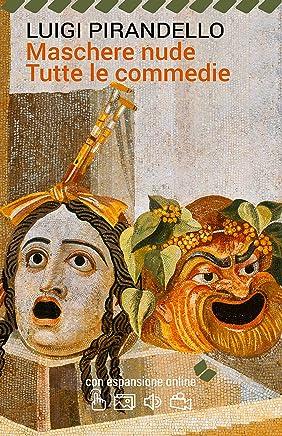 Maschere nude. Tutte le commedie. Con espansione online (annotato) (I Grandi Classici della Letteratura Italiana Vol. 58)