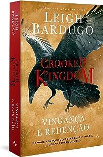 Crooked Kingdom: Vingança e Redenção - Se você não pode derrubar seus inimigos, mude as regras do jogo
