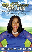 GO POSSESS THE LAND : Walking In Destiny On Purpose - 21 Days of Victory