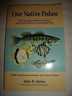 Our Native Fishes: The Aquarium Hobbyist's Guide to Observing, Collecting, and Keeping Them : North American Freshwater and Marine Fishes