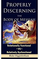 Properly Discerning the Body of Messiah: Relationally Function ~vs~ Relatively Dysfunctional Kindle Edition
