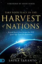 Take Your Place in the Harvest of Nations: Revival Stories from Europe that Will Ignite Your Faith for Awakening