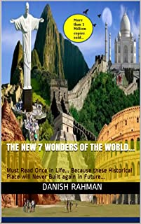 The New 7 Wonders of the World...: Must Read Once in Life... Because these Historical Place will Never Built again in Future...