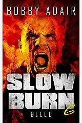 Slow Burn: Bleed, Book 6 Kindle Edition