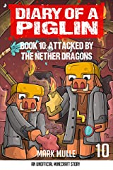 Diary of a Piglin Book 10: Attacked by the Nether Dragon Kindle Edition