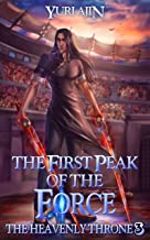 The First Peak of the Force: A LitRPG Wuxia Series (The Heavenly Throne Book 3)