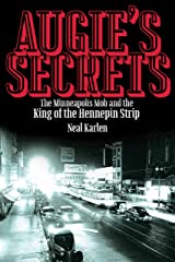 Augie's Secrets: The Minneapolis Mob and the King of the Hennepin Strip Kindle Edition