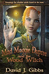 Mad Maggie Dupree and the Wood Witch: A Middle School Mystery Kindle Edition