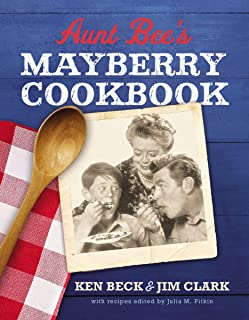 Aunt Bee's Mayberry Cookbook: Recipes and Memories from America's Friendliest Town (60th Anniversary edition)