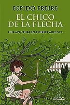 El chico de la flecha (LITERATURA JUVENIL (a partir de 12 años) - Narrativa juvenil) (Spanish Edition)