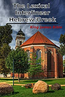 The Lexical Interlinear Hebrew/Greek King James Bible