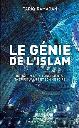 Le génie de l'islam : Initiation à ses fondements, sa spiritualité et son histoire