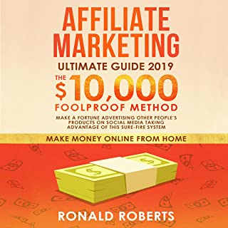 Affiliate Marketing 2019: The $10,000/Month Foolproof Method - Make a Fortune Advertising Other People's Products on Social Media Taking Advantage of this Sure-Fire System (Make Money Online from Home)