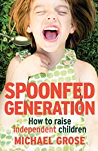 Spoonfed Generation: How to Raise Independent Children