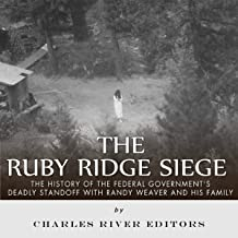 The Ruby Ridge Siege: The History of the Federal Government's Deadly Standoff with Randy Weaver and His Family