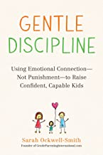 Gentle Discipline: Using Emotional Connection–Not Punishment–to Raise Confident, Capable Kids PDF