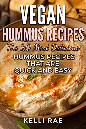 Vegan Hummus Recipes: The 20 Most Delicious Hummus Recipes That Are Quick and Easy (English Edition)