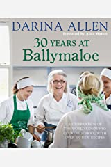 30 Years at Ballymaloe: A celebration of the world-renowned cookery school with over 100 new recipes (Irish Cookery) Kindle Edition