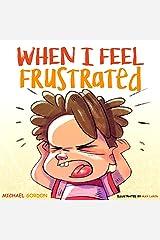 When I Feel Frustrated: (Children's Book About Anger & Frustration Management, Children Books Ages 3 5, Kids Books) (Self-Regulation Skills 6) Kindle Edition