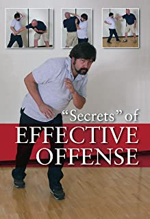 Secrets of Effective Offense: Survival Strategies for Self-defense, Martial Arts and Law Enforcement