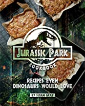Jurassic Park Cookbook: Recipes Even Dinosaurs Would Love (English Edition)