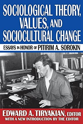 Sociological Theory, Values, and Sociocultural Change: Essays in Honor of Pitirim A. Sorokin (English Edition)