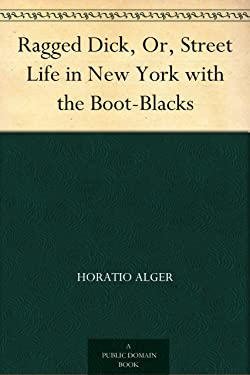 Ragged Dick, Or, Street Life in New York with the Boot-Blacks