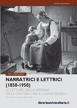 Narratrici e lettrici (1850-1950): Le letture della nonna dalla contessa Lara a Luciana Peverelli (Biblioteca contemporanea)