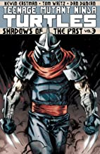 Teenage Mutant Ninja Turtles Volume 3: Shadows of the Past (Teenage Mutant Ninja Turtles Graphic Novels)