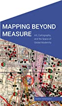 Mapping Beyond Measure: Art, Cartography, and the Space of Global Modernity (Cultural Geographies + Rewriting the Earth) (English Edition)