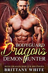 Bodyguard Dragon's Demon Hunter (Irish Dragon Shifter Brothers Book 14) Kindle Edition
