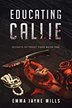 Educating Callie (a psychological romantic thriller): Secrets of Frost Ford Book One