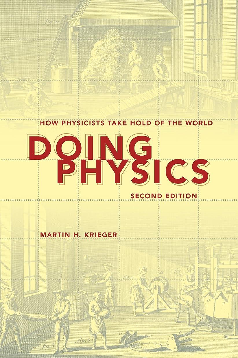 生物学おばあさん探すDoing Physics, Second Edition: How Physicists Take Hold of the World (English Edition)