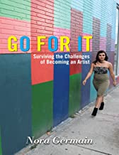 Go for It: Surviving the Challenges of Becoming an Artist