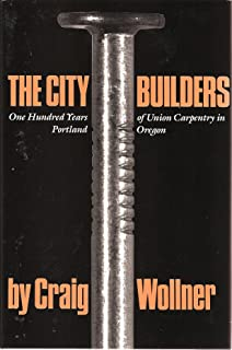 City Builders: 100 Years of Union Carpentry in Portland, Oregon, 1883-1983