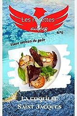 Les recettes ailées N°5, la coquille saint jacques: Faciles et originales, découvrez d'authentiques techniques de chef pour sublimer chaque produit. Format Kindle