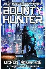 Bounty Hunter: A Cyberpunk Thriller (Neon Horizon Book 3) Kindle Edition