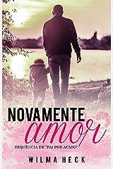 Novamente amor: Sequencia de Pai por acaso (Amor de pai Livro 2) eBook Kindle
