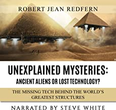 Unexplained Mysteries - Ancient Aliens or Lost Technology? - The Missing Tech Behind the World's Greatest Structures: UFOs...