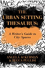 The Urban Setting Thesaurus: A Writer's Guide to City Spaces (Writers Helping Writers Series Book 5) Kindle Edition