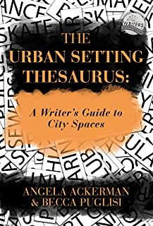 The Urban Setting Thesaurus: A Writer`s Guide to City Spaces (Writers Helping Writers Series Book 5)