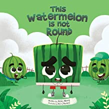 This Watermelon Is Not Round: A fun and cute book about kindness, self-love and anti-bullying for kids aged 3 to 6 (I Love...