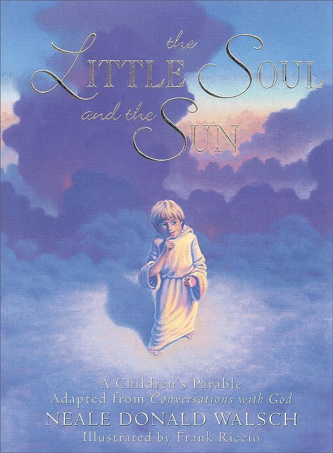 竜巻日食ヒットThe Little Soul and the Sun: A Children's Parable Adapted from Conversations with God (English Edition)