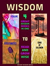 Wisdom: 4 Great Wisdom Books in One to Read and Grow Wise: Psalms, Proverbs, Ecclesiastes, Song of Solomon, Devotional