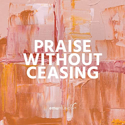 Emu Music - Praise Without Ceasing 2019