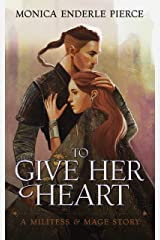 To Give Her Heart (Militess & Mage Series) Kindle Edition