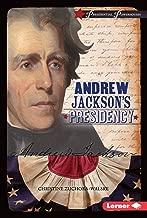 Andrew Jackson's Presidency (Presidential Powerhouses)