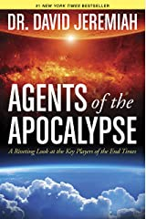 Agents of the Apocalypse: A Riveting Look at the Key Players of the End Times Kindle Edition