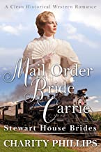 Mail Order Bride Carrie : A Clean Historical Western Romance (Stewart House Brides)