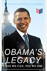 Obama's Legacy - Yes We Can, Yes We Did: Main Accomplishments & Projects, All Executive Orders, International Treaties, Inaugural Speeches and Farwell ... of the 44th President of the United States Kindle Edition